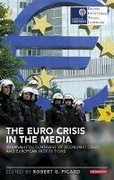 - The Euro Crisis in the Media: Journalistic Coverage of Economic Crisis and European Institutions (Reuters Institute for the Study of Journalism) - 9781784530594 - V9781784530594
