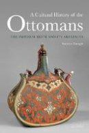 Faroqhi, Suraiya - A Cultural History of the Ottomans: The Imperial Elite and Its Artefacts - 9781784530969 - V9781784530969