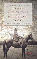 Lacy, Lisa - Lady Anne Blunt in the Middle East: Travel, Politics and the Idea of Empire (International Library of Historical Studies) - 9781784531379 - V9781784531379