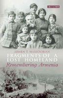 Marsoobian, Armen T. - Fragments of a Lost Homeland: Remembering Armenia - 9781784532116 - V9781784532116