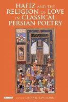 Leonard Lewisohn - Hafiz and the Religion of Love in Classical Persian Poetry - 9781784532123 - V9781784532123