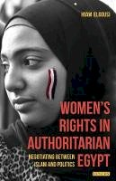 El-Gousi, Hiam - Women's Rights in Authoritarian Egypt: Negotiating Between Islam and Politics (Library of Modern Middle East Studies) - 9781784532451 - V9781784532451