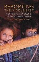 Harb, Zahera - Reporting the Middle East: The Practice of News in the Twenty-first Century (Lib of Modern Middle East Studies) - 9781784532710 - V9781784532710