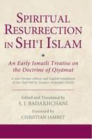 Badakhchani, S J - Spiritual Resurrection in Shi'i Islam: An Early Ismaili Treatise on the Doctrine of Qiyāmat (Ismaili Texts and Translations) - 9781784532994 - V9781784532994