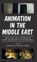 Stefanie van de Peer - Animation in the Middle East: Practice and Aesthetics from Baghdad to Casablanca - 9781784533267 - V9781784533267