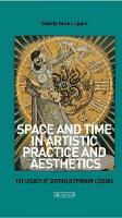 Lippert, Sarah - Space and Time in Artistic Practice and Aesthetics: The Legacy of Gotthold Ephraim Lessing (International Library of Modern and Contemporary Art) - 9781784533458 - V9781784533458