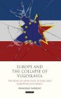 Radeljic, Branislav - Europe and the Collapse of Yugoslavia - 9781784533762 - V9781784533762