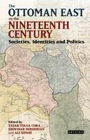 Yasar Tolga Cora, Dzovinar Derderian, Ali Sipahi (Eds) - The Ottoman East in the Nineteenth Century: Societies, Identities and Politics - 9781784533885 - V9781784533885