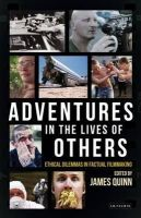 James Quinn (Ed) - Adventures in the Lives of Others: Ethical Dilemmas in Factual Filmmaking - 9781784533946 - V9781784533946
