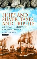 Van Wees, Hans - Ships and Silver, Taxes and Tribute: A Fiscal History of Archaic Athens - 9781784534325 - V9781784534325