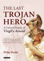 Hardie, Philip - The Last Trojan Hero: A Cultural History of Virgil's Aeneid - 9781784534837 - V9781784534837