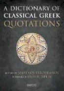 Foreword by Oliver Taplin Marinos Yeroulanos (Ed) - A Dictionary of Classical Greek Quotations - 9781784534929 - V9781784534929