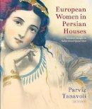 Tanavoli, Parviz - European Women in Persian Houses - 9781784535070 - V9781784535070