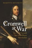 Bennett, Martyn - Cromwell at War: The Lord General and his Military Revolution - 9781784535117 - V9781784535117