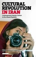 Annabelle Sreberny and Massoumeh Torfeh (Eds) - Cultural Revolution in Iran: Contemporary Popular Culture in the Islamic Republic - 9781784535131 - V9781784535131