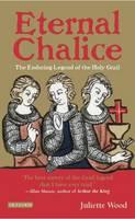Wood, Juliette - Eternal Chalice: The Enduring Legend of the Holy Grail - 9781784535209 - V9781784535209