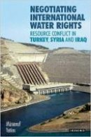 Yetim, Muserref - Negotiating International Water Rights: Natural Resource Conflict in Turkey, Syria and Iraq - 9781784535520 - V9781784535520