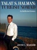 Warner, Jayne L. - Turkish Nomad: The Intellectual Journey of Talat S Halman - 9781784536435 - V9781784536435