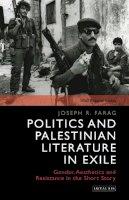 Farag, Joseph, Farag, Joseph R. - Politics and Palestinian Literature in Exile: Gender, Aesthetics and Resistance in the Short Story (SOAS Palestine Studies) - 9781784536558 - V9781784536558