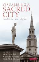 Quash, Ben, Rosen, Aaron - Visualising a Sacred City: London, Art and Religion - 9781784536619 - V9781784536619