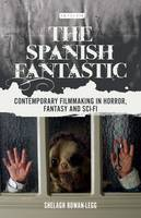 Rowan-Legg, Shelagh - The Spanish Fantastic: Contemporary Filmmaking in Horror, Fantasy and Sci-Fi - 9781784536770 - V9781784536770
