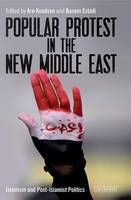 Knudsen, Are, Ezbidi, Basem - Popular Protest in the New Middle East: Islamism and Post-Islamist Politics - 9781784536893 - V9781784536893