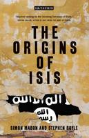 Mabon, Simon, Royle, Stephen - The Origins of ISIS: The Collapse of Nations and Revolution in the Middle East - 9781784536961 - V9781784536961