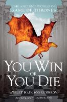 Lushkov, Ayelet Haimson - You Win or You Die: The Ancient World of Game of Thrones - 9781784536992 - V9781784536992