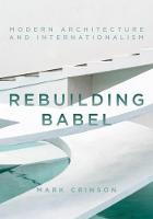 Crinson, Mark - Rebuilding Babel: Modern Architecture and Internationalism - 9781784537128 - V9781784537128