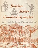 Forsyth, Hazel - Butcher, Baker, Candlestick Maker: Surviving the Great Fire of London - 9781784537487 - V9781784537487