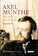 Jangfeldt, Bengt - Axel Munthe: The Road to San Michele - 9781784537586 - V9781784537586