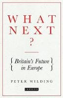 Wilding, Peter - What Next?: Britain's Future in Europe - 9781784537593 - V9781784537593