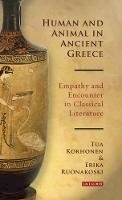 Korhonen, Tua, Ruonakoski, Erika - Human and Animal in Ancient Greece: Empathy and Encounter in Classical Literature (Library of Classical Studies) - 9781784537616 - V9781784537616