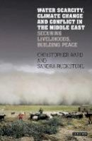 - Water Scarcity, Climate Change and Conflict in the Middle East: Securing Livelihoods, Building Peace (International Library of Human Geography) - 9781784537760 - V9781784537760