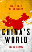 Brown, Kerry - China's World: What Does China Want? - 9781784538095 - V9781784538095