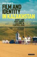 Rico Isaacs - Film and Identity in Kazakhstan: Soviet and Post-Soviet Culture in Central Asia (International Library of Central Asian Studies) - 9781784538385 - V9781784538385