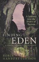 Hanbury-Tenison, Robin - Finding Eden: A Journey into the Heart of Borneo - 9781784538392 - V9781784538392
