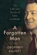 Elliott, Geoffrey - A Forgotten Man: The Life and Death of John Lodwick - 9781784538408 - V9781784538408