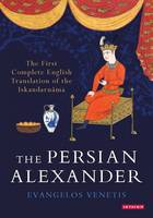 Evangelos Venetis (Trans.) - The Persian Alexander: The First Complete English Translation of the Iskandarnāma (International Library of Iranian Studies) - 9781784538798 - V9781784538798