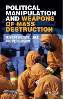 Cole, Ben - Political Manipulation and Weapons of Mass Destruction: Terrorism, Influence and Persuasion (Library of Modern Middle East Studies) - 9781784538859 - V9781784538859