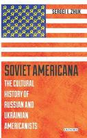 Zhuk, Sergei - Soviet Americana: The Cultural History of Russian and Ukrainian Americanists (Library of Modern Russian History) - 9781784539108 - V9781784539108