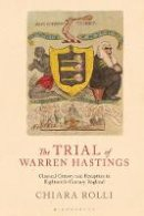 Rolli, Chiara - The Trial of Warren Hastings. Classical Oratory and Reception in 18th Century England.  - 9781784539221 - V9781784539221