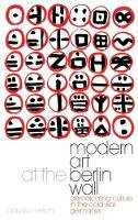 Claudia Mesch - Modern Art at the Berlin Wall: Demarcating Culture in the Cold War Germanys - 9781784539771 - V9781784539771