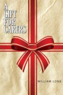 William Long - A Gift for Carers - 9781784552305 - V9781784552305