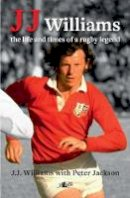 Jackson, Peter, Williams, J. J. - J. J. Williams the Life and Times of a Rugby Legend - 9781784611422 - V9781784611422