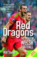 Stead Phil - Red Dragons: The Story of Welsh Football - 9781784612368 - V9781784612368