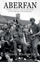 Gaynor Madgwick - Aberfan: A Story of Survival, Love and Community in One of Britan's Worst Disas - 9781784612757 - V9781784612757