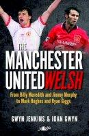 Jenkins, Gwyn, Gwyn, Ioan - The Manchester United Welsh - 9781784613570 - V9781784613570