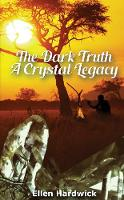 Hardwick, Ellen - The Dark Truth: A Crystal Legacy - 9781784621483 - V9781784621483