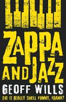 Wills, Geoff - Zappa and Jazz: Did it Really Smell Funny, Frank? - 9781784623913 - V9781784623913